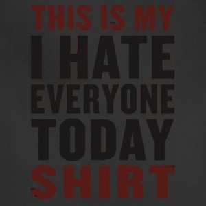 I hate everyone today shirt - Adjustable Apron