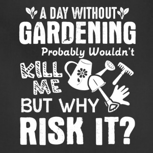 A Day Without Gardening Shirt - Adjustable Apron