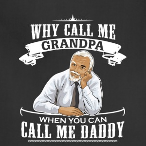 Why call me Grandpa when you can call me Daddy? - Adjustable Apron