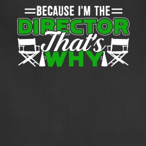 Because I'm The Director That's Why Funny Film Tee - Adjustable Apron