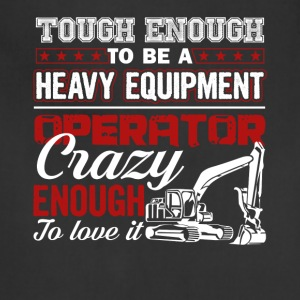Enough To Be A Heavy Equipment Operator Tee Shirt - Adjustable Apron