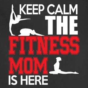 Keep Calm The Fitness Mom Is Here T Shirt - Adjustable Apron