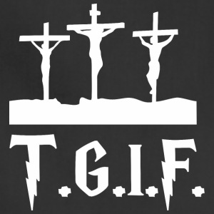 TGIF Jesus Good Friday Jesus - Adjustable Apron