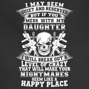 If you mess with my daughter I will break out - Adjustable Apron