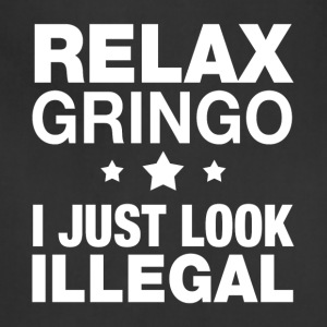 Relax gringo I just look Illegal - Adjustable Apron