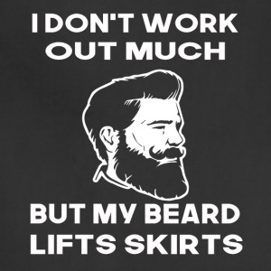 i dont work out much but my beard lifts skirts - Adjustable Apron