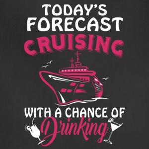 Forecast Cruising And Drinking T Shirt - Adjustable Apron