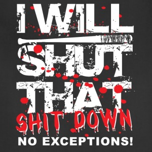 I Will Shut That Shit Down No Exceptions - Adjustable Apron