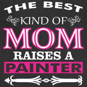 The Best Kind Of Mom Raises A Painter - Adjustable Apron