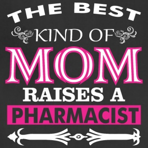 The Best Kind Of Mom Raises A Pharmacist - Adjustable Apron