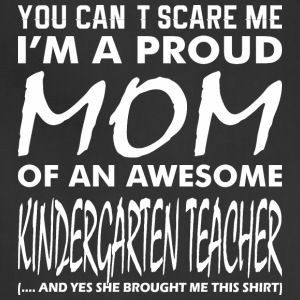 You Cant Scare Me Proud Mom Kindergarten Teacher - Adjustable Apron