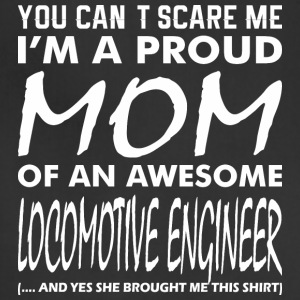 You Cant Scare Me Proud Mom Locomotive Engineer - Adjustable Apron