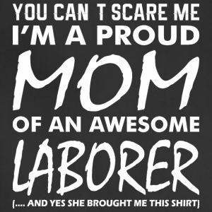 You Cant Scare Me Proud Mom Awesome Laborer - Adjustable Apron
