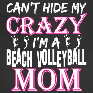 Cant Hide My Crazy Im A Beach Volleyball Mom - Adjustable Apron