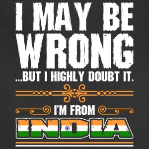 I May Be Wrong Im From India - Adjustable Apron