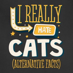 I REALLY HATE CATS - ALTERNATIVE FACTS - Adjustable Apron