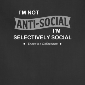 I'm not anti-social. I'm selectively Social Tshirt - Adjustable Apron