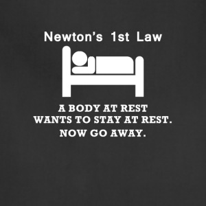 Newton's 1st Law Now Go Away Funny T-Shirt - Adjustable Apron