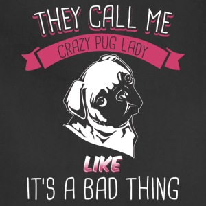 They Call Me Crazy Pug Lady Like It's A Bad Thing - Adjustable Apron