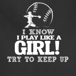 I Know I Play Baseball Like A Girl Try To Keep Up. - Adjustable Apron