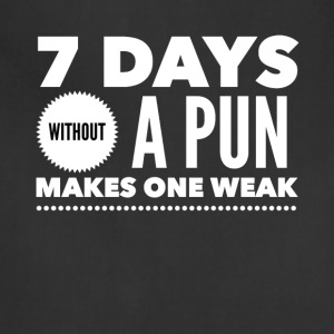 7 days without a pun makes one weak - Adjustable Apron