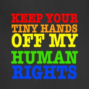 Keep Your Tiny Hands Off My Human Rights - Adjustable Apron