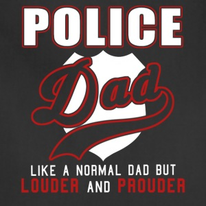 Police Dad Like A Normal Dad But Louder & Prouder - Adjustable Apron