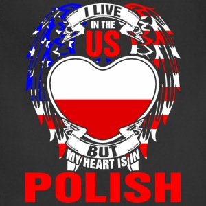 I Live In The Us But My Heart Is In Polish - Adjustable Apron