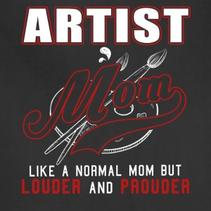 Artist Mom Like Normal Mom But Louder And Prouder - Adjustable Apron
