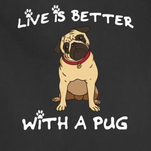 Life is better with a pug! - Adjustable Apron