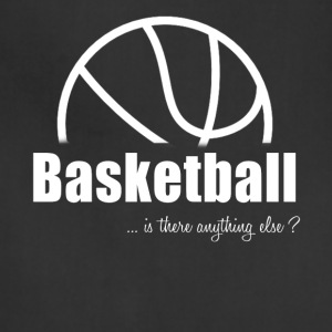 Basketball-Is there anything else?- Shirt, Hoodie - Adjustable Apron