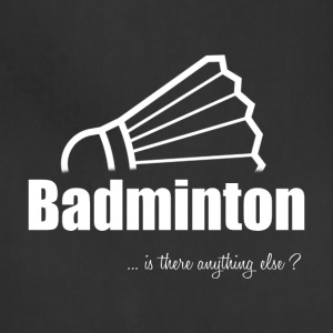 Badminton-Is there anything else?- Shirt, Hoodie - Adjustable Apron