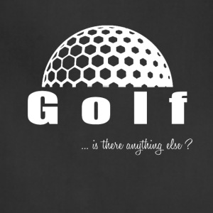 Golf- Is there anything else?- Shirt, Hoodie, Tank - Adjustable Apron