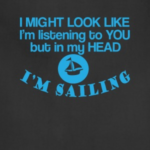 In my head I'm Sailing Funny Sailing Tee Shirt - Adjustable Apron