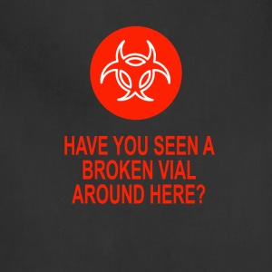 Have You Seen A Broken Vial Around Here Funny Tee - Adjustable Apron