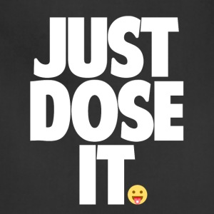 Just Dose It. - Adjustable Apron