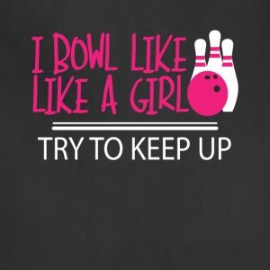 I Bowl Like A Girl Try To Keep Up Funny bowler tee - Adjustable Apron
