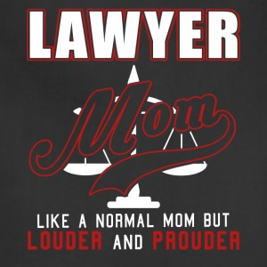 Lawyer Mom Like Normal Mom But Louder And Prouder - Adjustable Apron