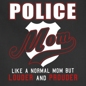 Police Mom Like Normal Mom But Louder And Prouder - Adjustable Apron