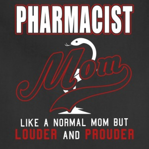Pharmacist Mom Like Normal Mom, Louder And Prouder - Adjustable Apron