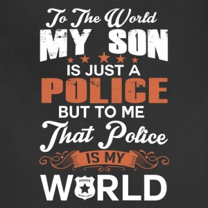 To The World My Son Is Just A Police - Adjustable Apron