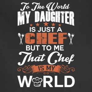 To The World My Daughter Is Just A Chef - Adjustable Apron