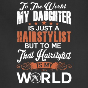 To The World My Daughter Is Just A Hairstylist - Adjustable Apron