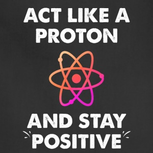Act Like A Proton And Stay Positive - Adjustable Apron