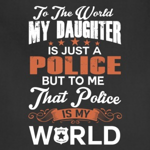 To The World My Daughter Is Just A Police - Adjustable Apron