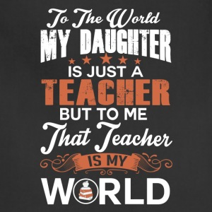 To The World My Daughter Is Just A Teacher - Adjustable Apron