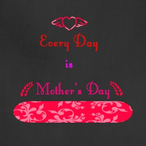 Every Day is Mothers Day - Adjustable Apron