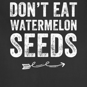 Don't eat watermelon seeds - Adjustable Apron