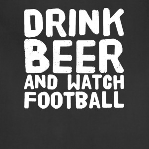 Drink beer and watch football - Adjustable Apron