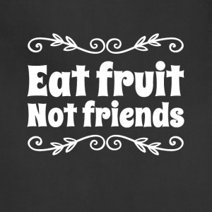 Eat Fruit not friends - Adjustable Apron